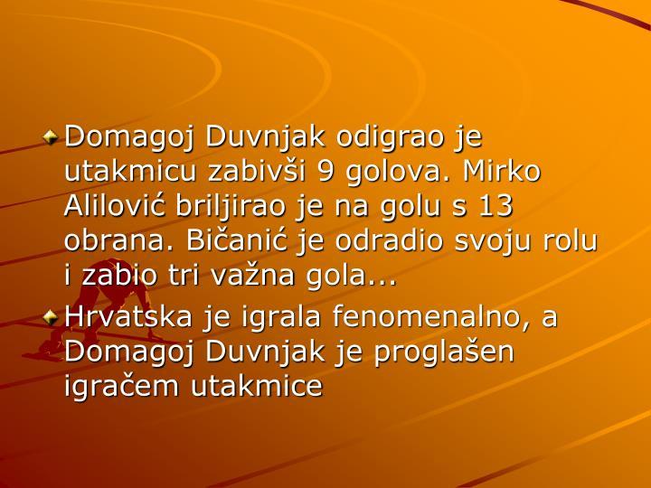 Domagoj Duvnjak odigrao je utakmicu zabivši 9 golova. Mirko