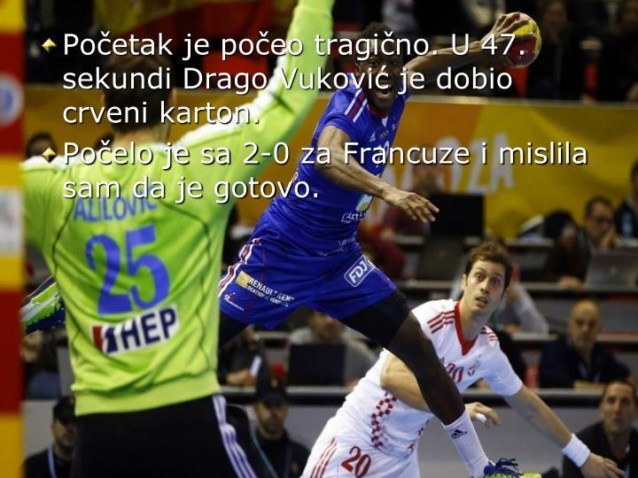 Početak je počeo tragično. U 47. sekundi Drago Vuković je dobio crveni karton.