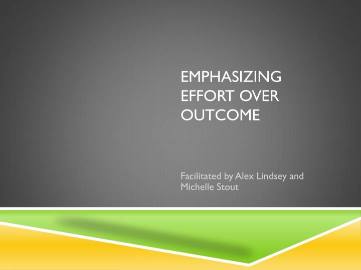Emphasizing effort over outcome