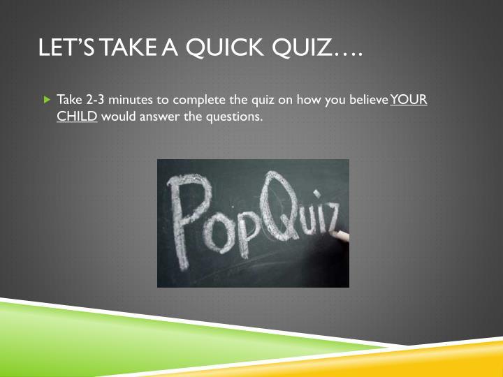 Let's take a quick quiz….