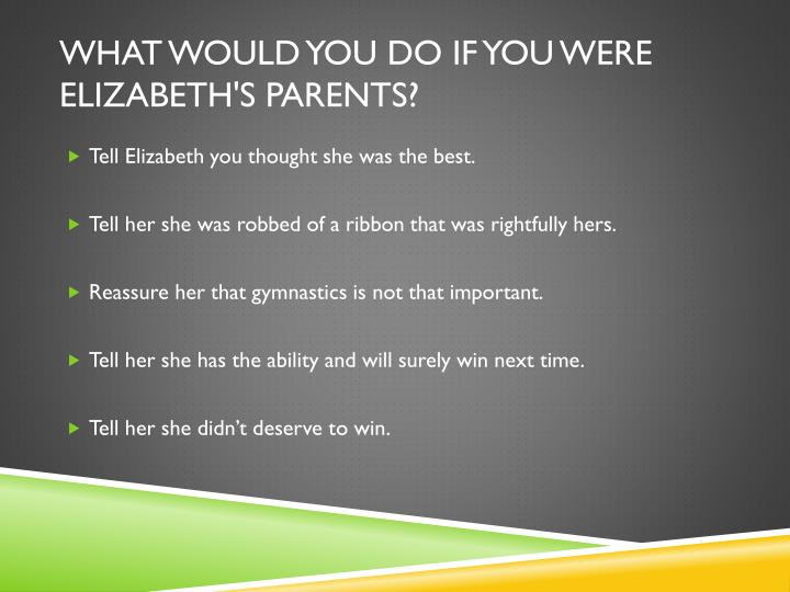 What would you do if you were Elizabeth's parents?