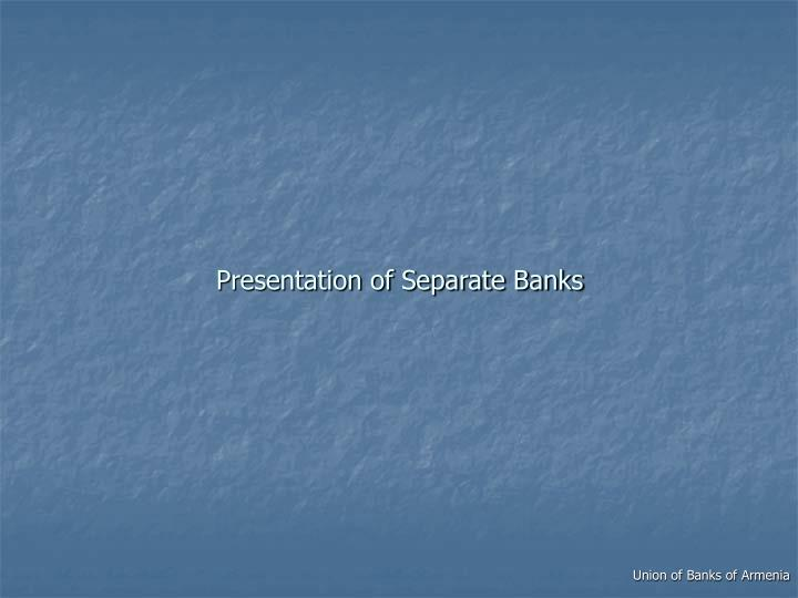 Presentation of Separate Banks