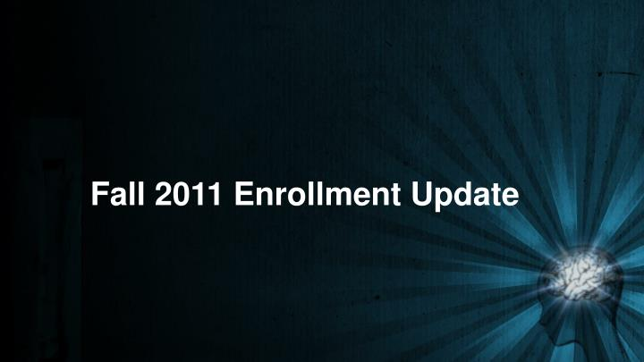 Fall 2011 Enrollment Update