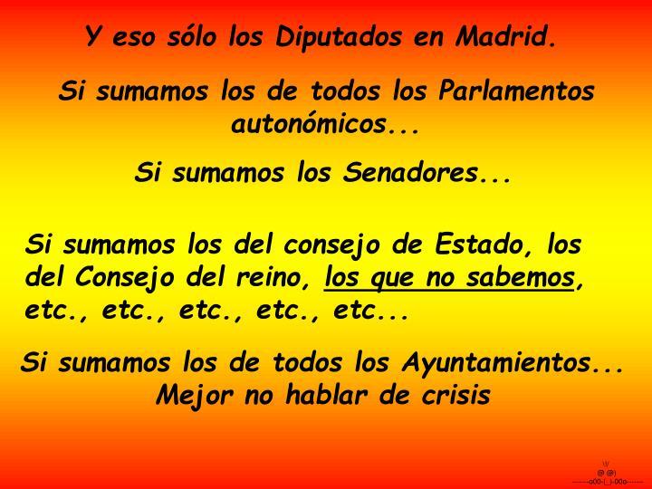 Y eso sólo los Diputados en Madrid.