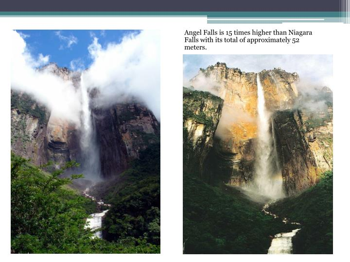 Angel Falls is 15 times higher than Niagara Falls with its total of approximately 52 meters.