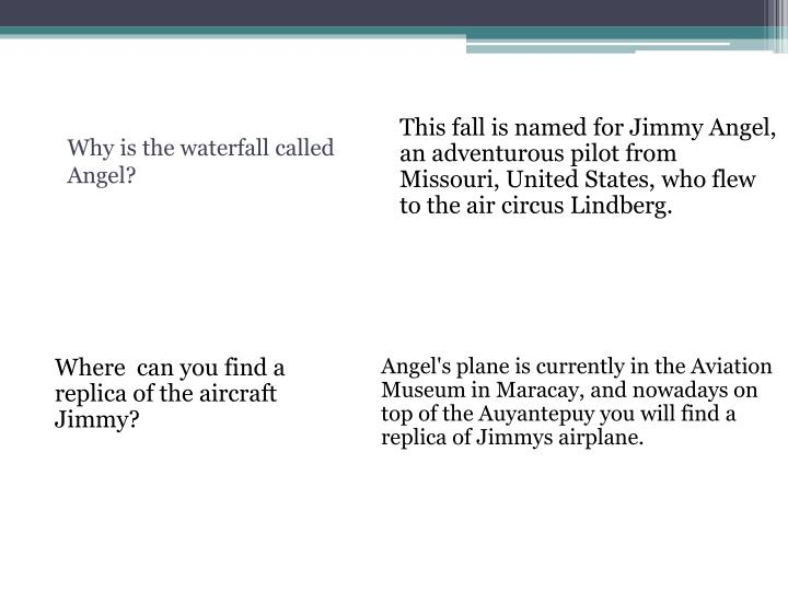 This fall is named for Jimmy Angel, an adventurous pilot from Missouri, United States, who flew to the air circus Lindberg.