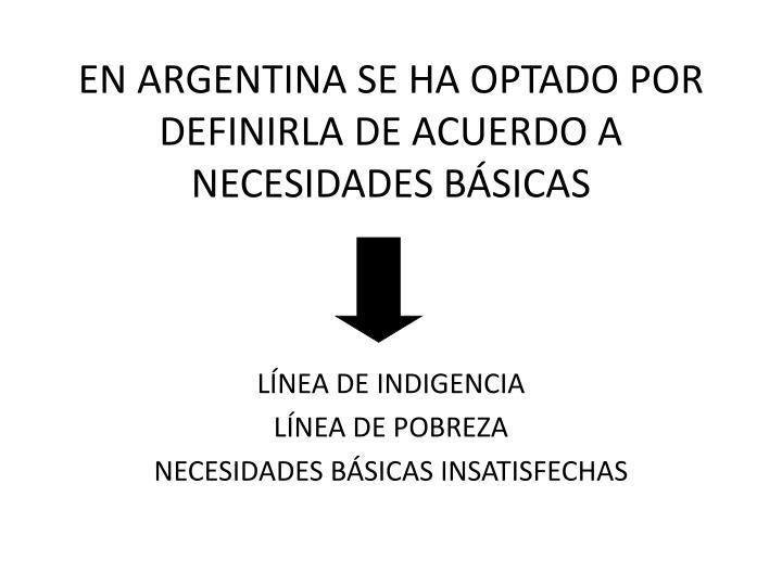 EN ARGENTINA SE HA OPTADO POR DEFINIRLA DE ACUERDO A NECESIDADES BÁSICAS