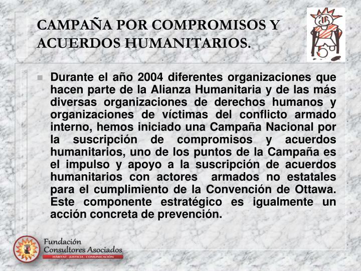 CAMPAÑA POR COMPROMISOS Y ACUERDOS HUMANITARIOS.