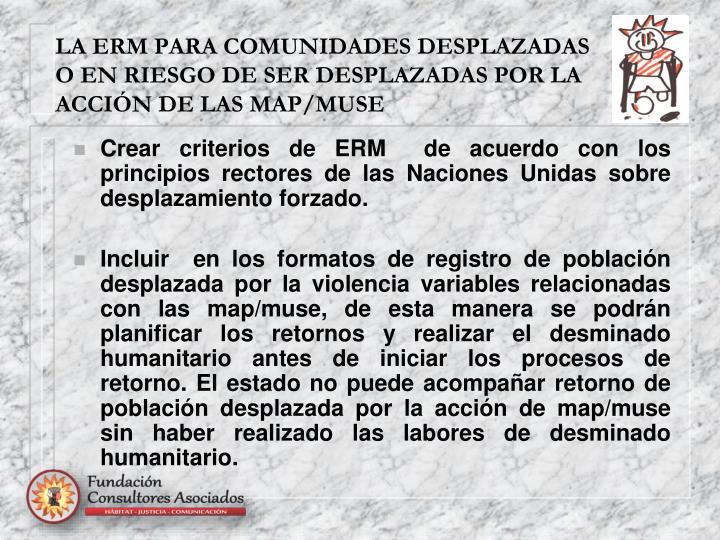 LA ERM PARA COMUNIDADES DESPLAZADAS O EN RIESGO DE SER DESPLAZADAS POR LA ACCIÓN DE LAS MAP/MUSE