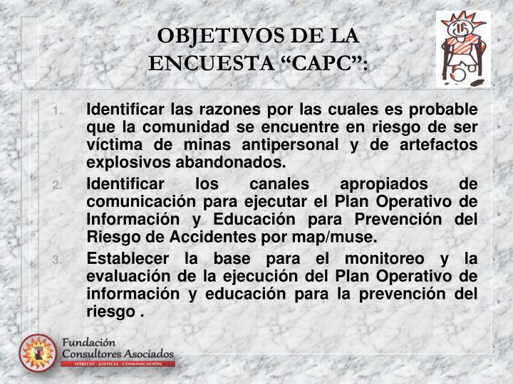"OBJETIVOS DE LA ENCUESTA ""CAPC"":"