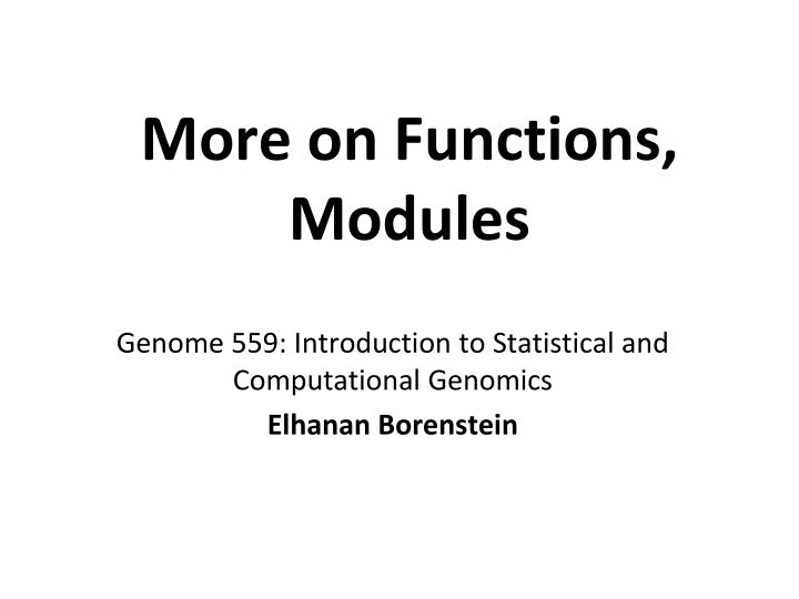 More on Functions, Modules