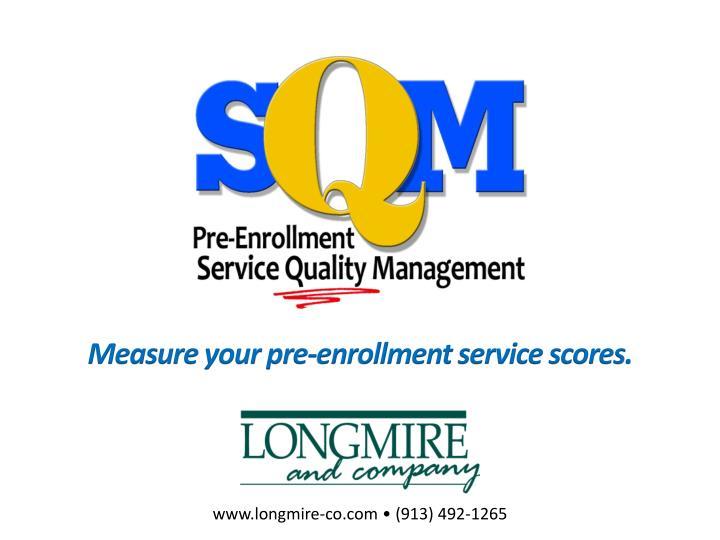 Measure your pre-enrollment service scores.