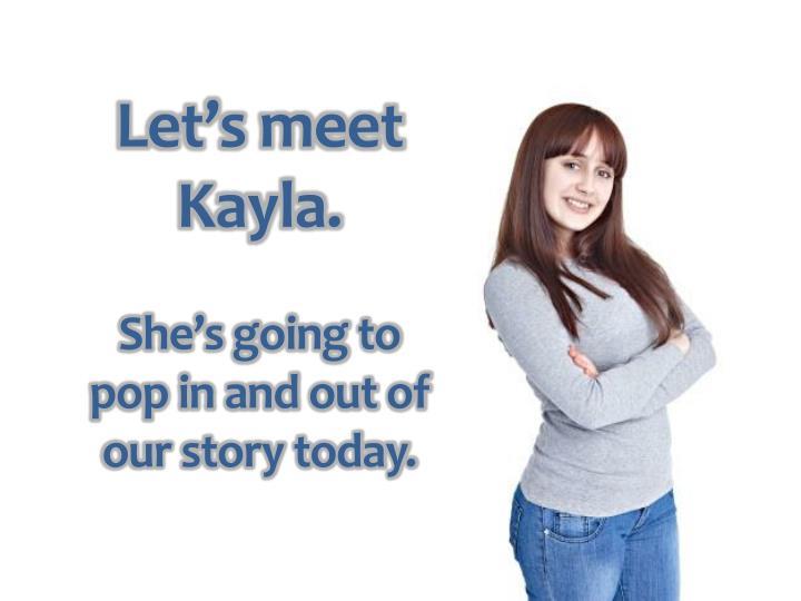 Let's meet Kayla.