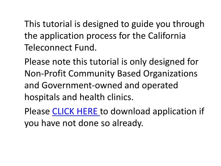 This tutorial is designed to guide you through the application process for the California