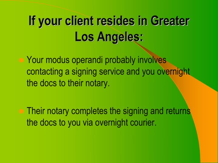 If your client resides in greater los angeles
