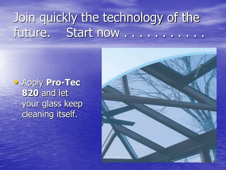Join quickly the technology of the future.    Start now . . . . . . . . . . .