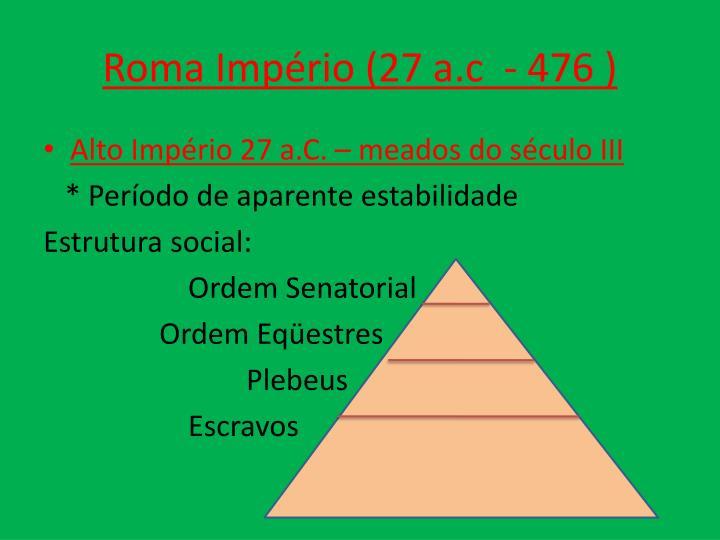 Roma Império (27 a.c  - 476 )