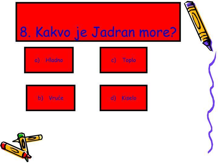 8. Kakvo je Jadran more?