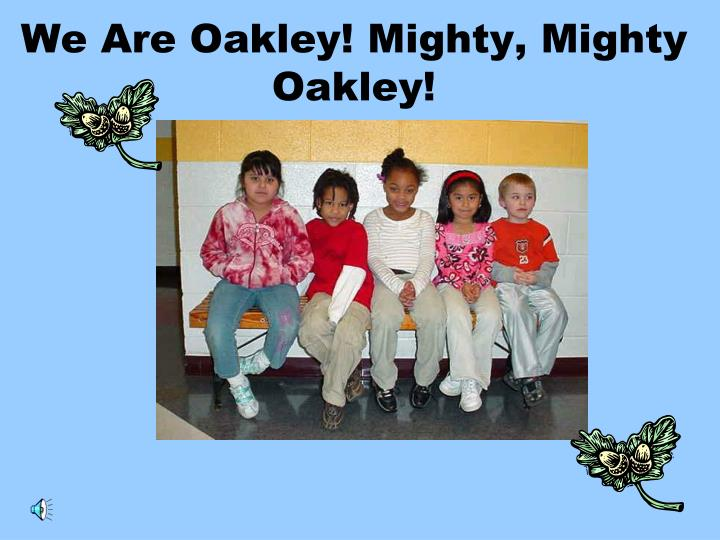 We are oakley mighty mighty oakley