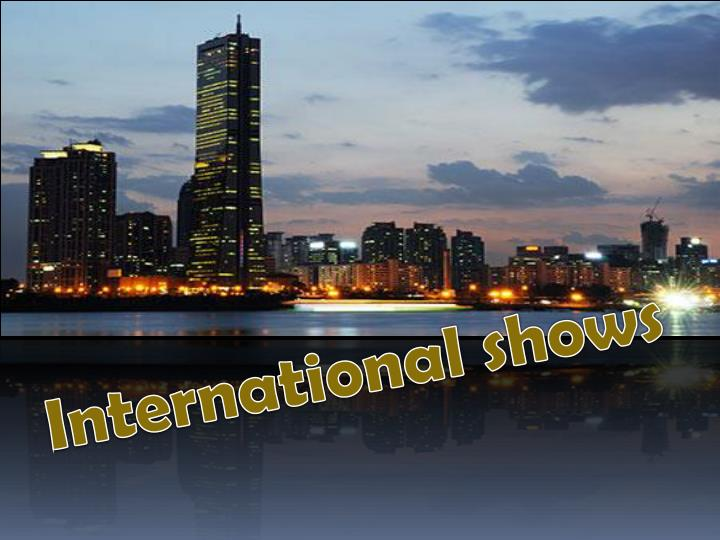 International shows