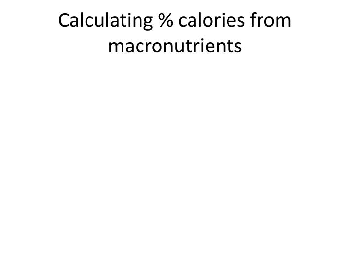 Calculating % calories from macronutrients