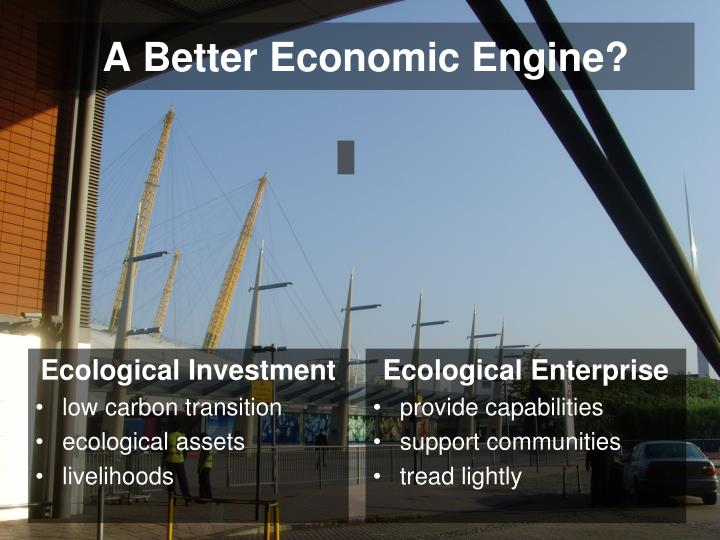 A Better Economic Engine?