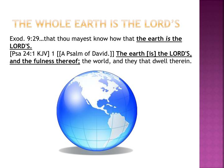 The whole Earth is the Lord's