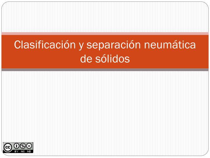 Clasificación y separación neumática de sólidos