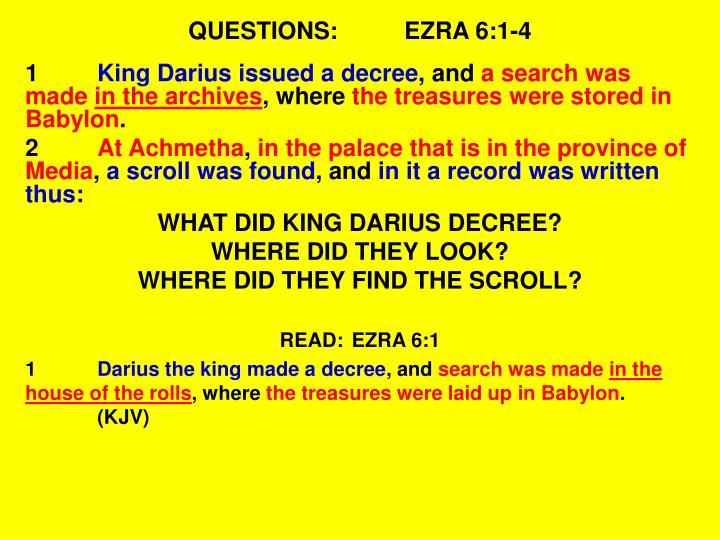 QUESTIONS:EZRA 6:1-4