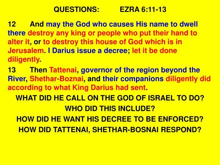 QUESTIONS:EZRA 6:11-13
