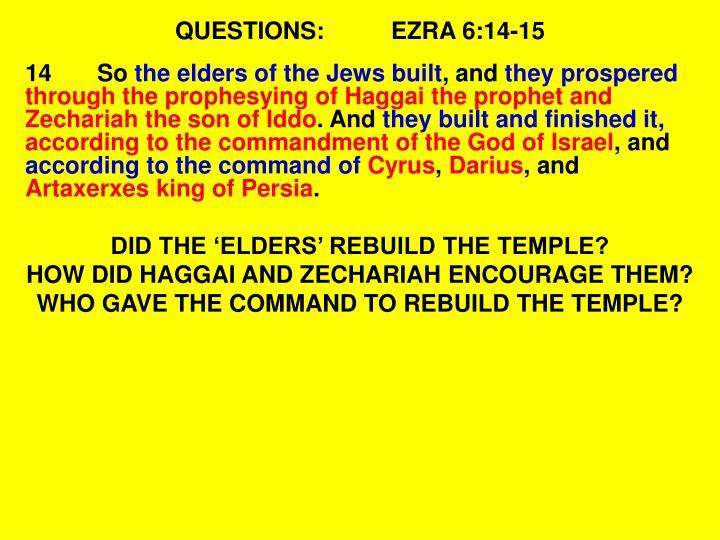 QUESTIONS:EZRA 6:14-15
