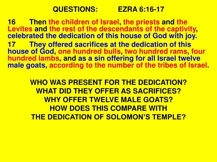 QUESTIONS:EZRA 6:16-17