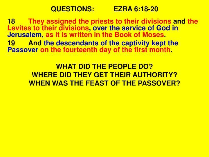 QUESTIONS:EZRA 6:18-20
