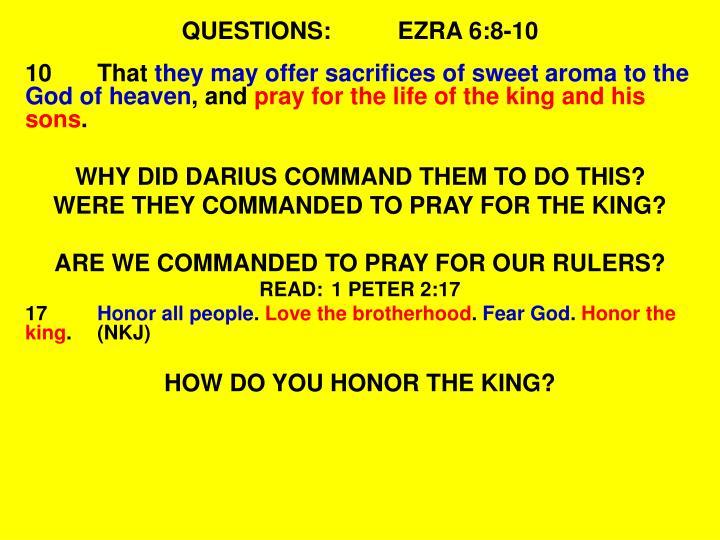 QUESTIONS:EZRA 6:8-10