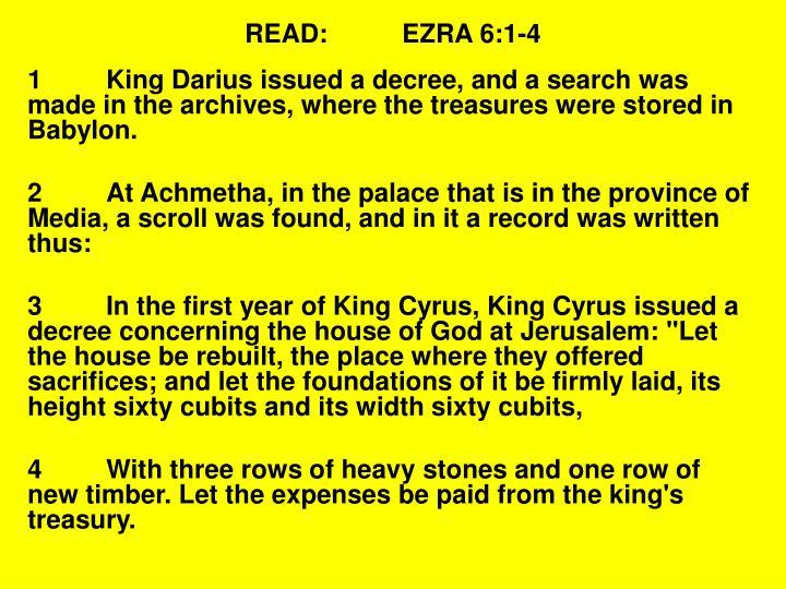 READ:EZRA 6:1-4