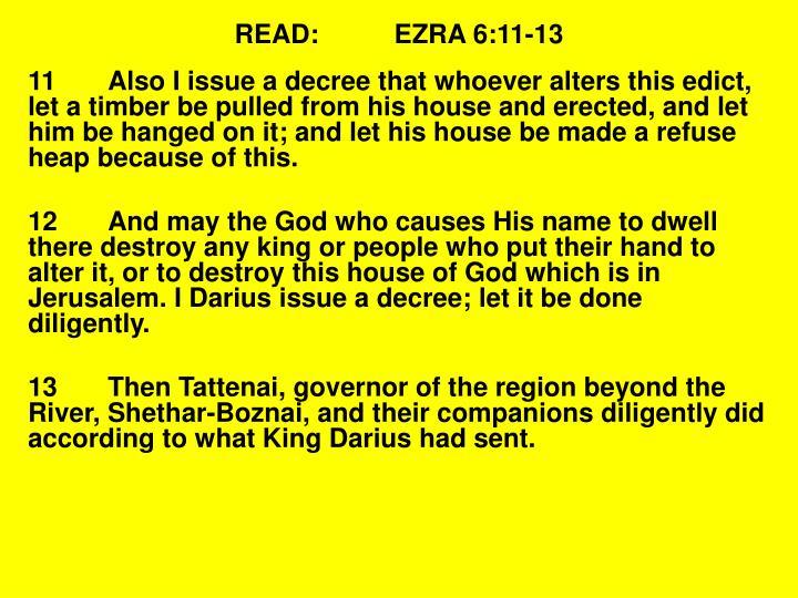 READ:EZRA 6:11-13