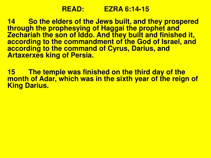 READ:EZRA 6:14-15