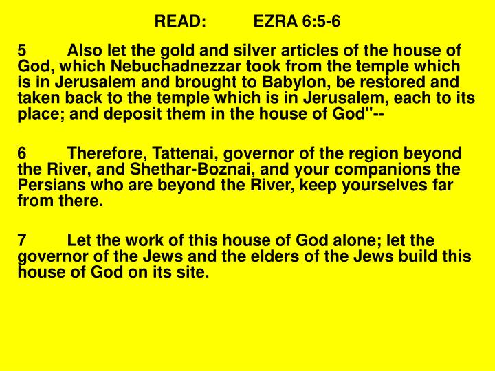 READ:EZRA 6:5-6
