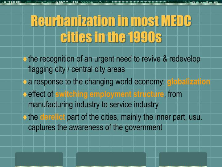 Reurbanization in most MEDC cities in the 1990s