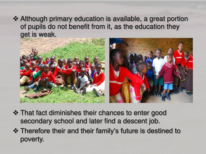 Although primary education is available, a great portion