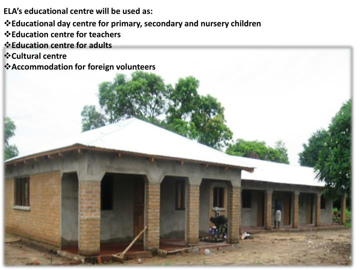 ELA's educational centre will be used as:
