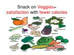 snack on veggies satisfaction with fewer calories
