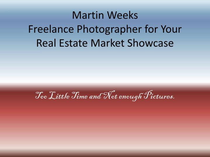 Martin weeks freelance photographer for your real estate market showcase