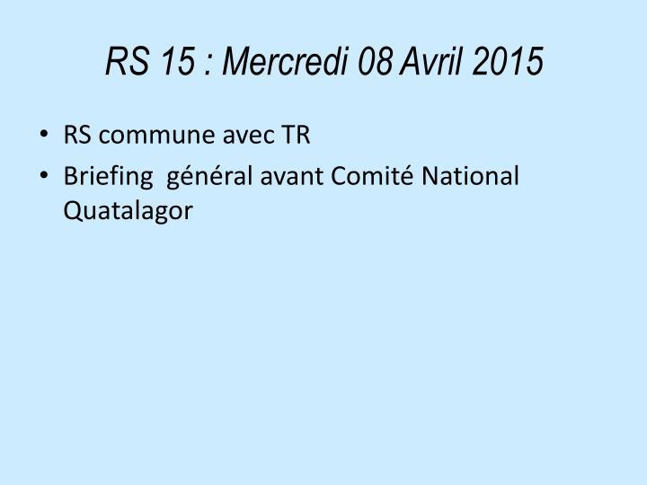 RS 15: Mercredi 08 Avril2015