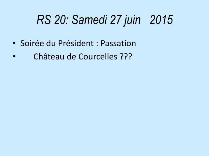 RS 20: Samedi 27 juin   2015