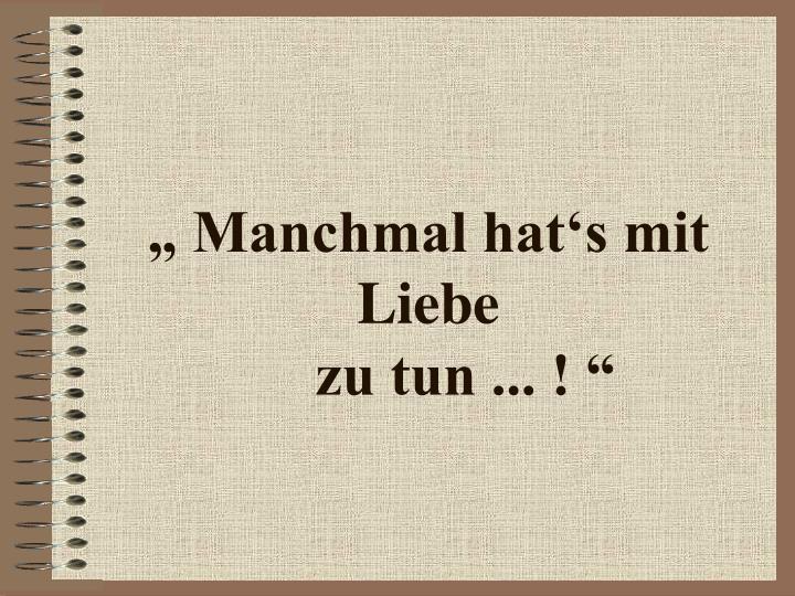 """"""" Manchmal hat's mit Liebe"""