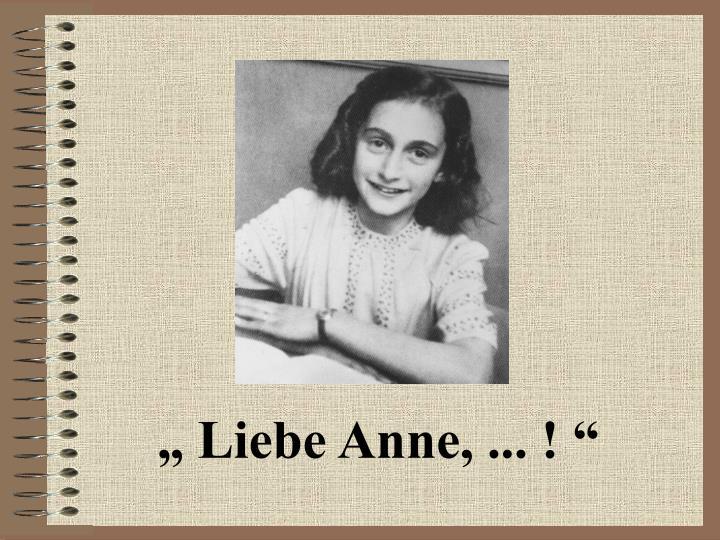 """ Liebe Anne, ... ! """