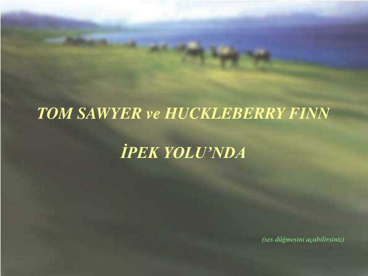 TOM SAWYER ve HUCKLEBERRY FINN