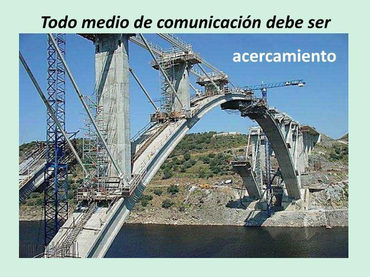 Todo medio de comunicación debe ser