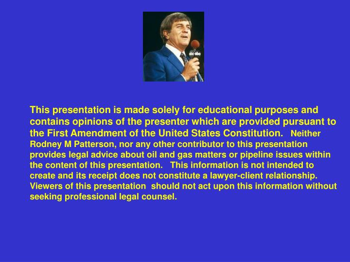 This presentation is made solely for educational purposes and contains opinions of the presenter which are provided pursuant to the First Amendment of the United States Constitution.